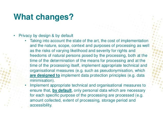 What changes? • Consent requirements tougher • Pseudonymous data remains personal data regardless of the number and nature...