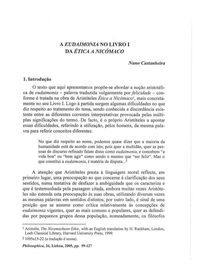 A EUDAIMONIA N O L I V R O I D A ÉTICA A NICÓMACO Nuno Castanheira 1. Introdução O texto que aqui apresentamos propõe-se a...