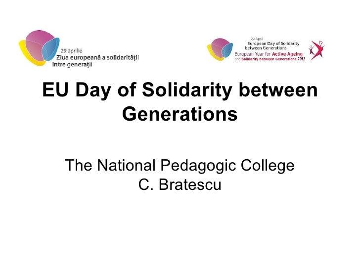 EU Day of Solidarity between       Generations  The National Pedagogic College           C. Bratescu
