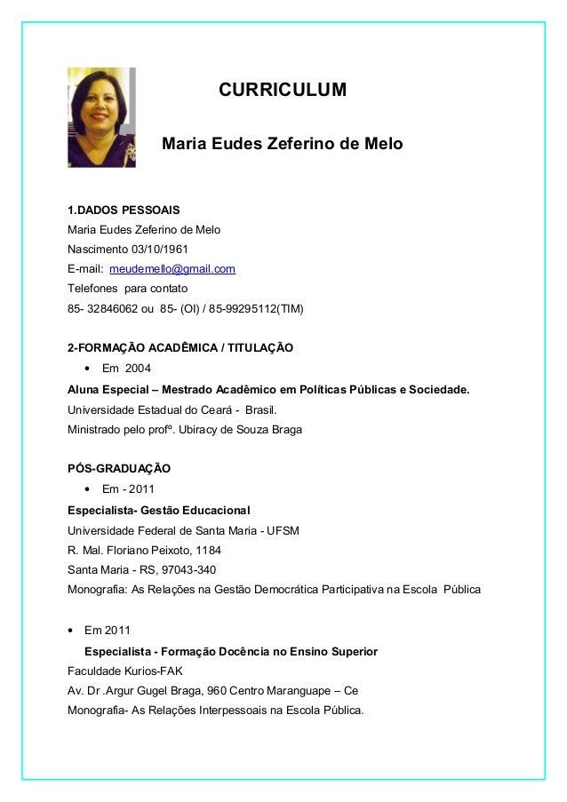 1.DADOS PESSOAIS Maria Eudes Zeferino de Melo Nascimento 03/10/1961 E-mail: meudemello@gmail.com Telefones para contato 85...