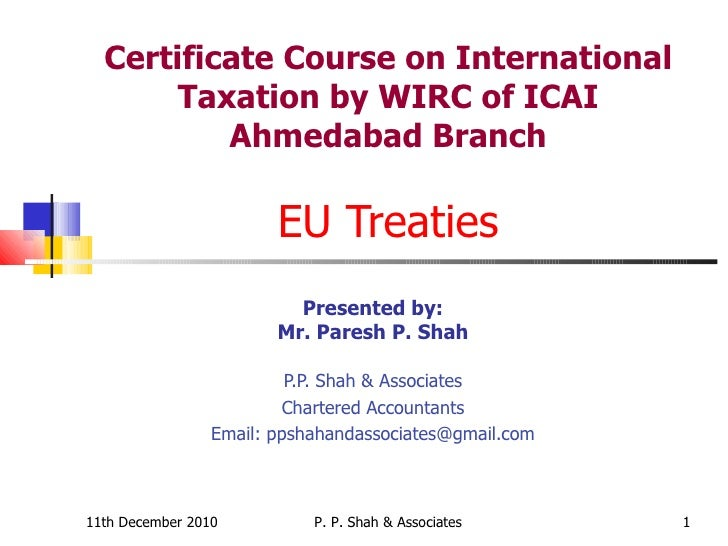 Certificate Course on International Taxation by WIRC of ICAI Ahmedabad Branch EU Treaties Presented by: Mr. Paresh P. Shah...