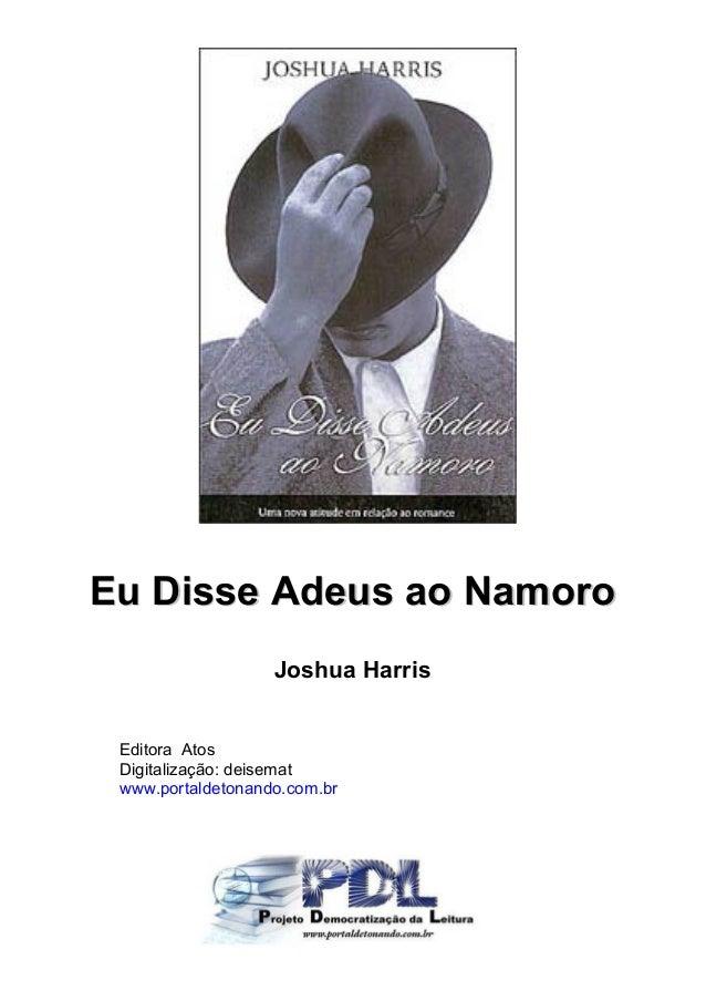 EEuu DDiissssee AAddeeuuss aaoo NNaammoorroo Joshua Harris Editora Atos Digitalização: deisemat www.portaldetonando.com.br