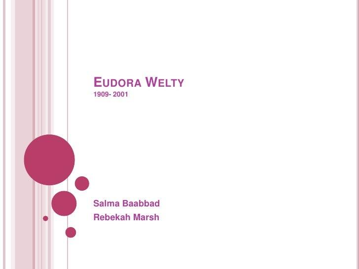 +Eudora Welty 1909- 2001<br />Salma Baabbad<br />Rebekah Marsh<br />
