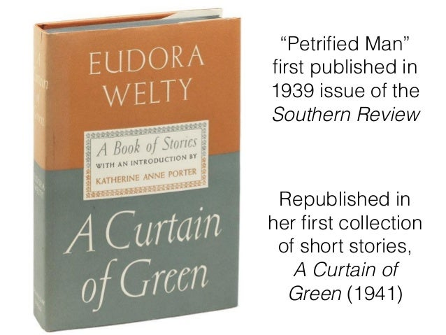 an analysis of petrified man by eudora welty Petrified men – feminine covert aggression in eudora welty's petrified man – cathy thornton brown petrified men on one level, eudora welty's petrified man is a simple story, an amusing glimpse into.