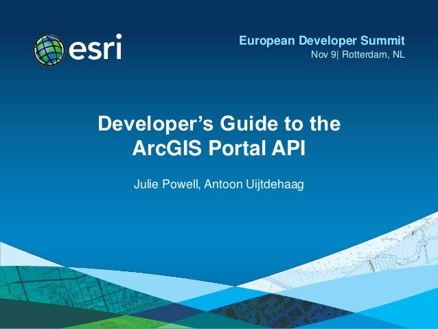 European Developer Summit                                     Nov 9| Rotterdam, NLDeveloper's Guide to the   ArcGIS Portal...