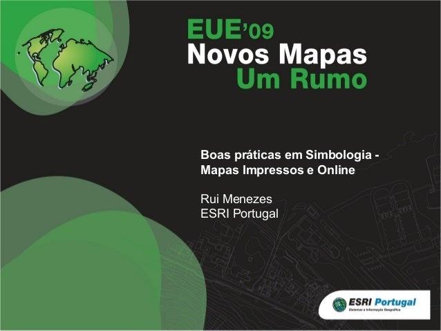 Boas práticas em Simbologia Mapas Impressos e Online Rui Menezes ESRI Portugal