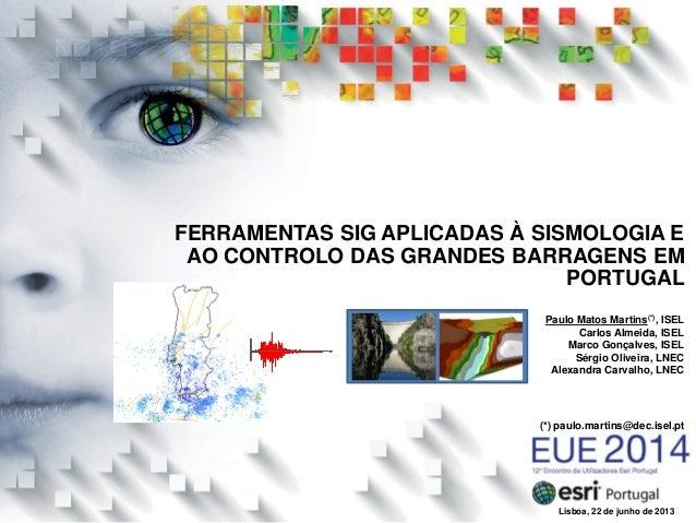 Paulo Matos Martins(*), ISEL Carlos Almeida, ISEL Marco Gonçalves, ISEL Sérgio Oliveira, LNEC Alexandra Carvalho, LNEC Lis...
