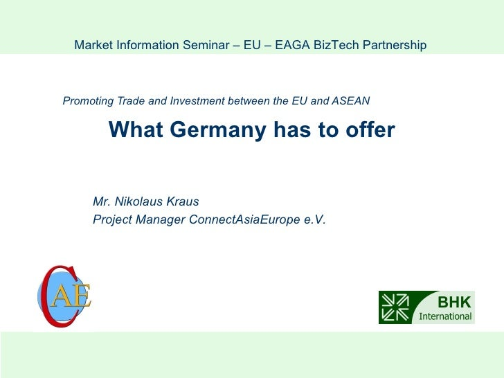 What Germany has to offer Promoting Trade and Investment between the EU  and ASEAN Market Information Seminar – EU – EAGA ...