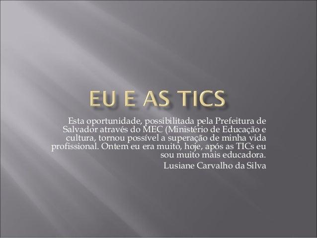 Esta oportunidade, possibilitada pela Prefeitura de Salvador através do MEC (Ministério de Educação e cultura, tornou poss...