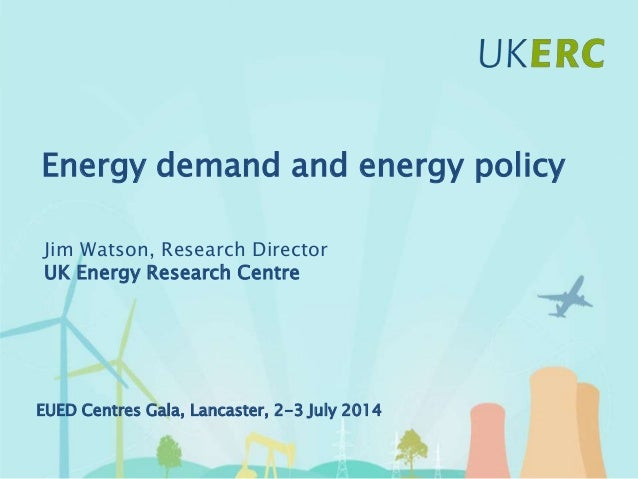 Click to add title Energy demand and energy policy Jim Watson, Research Director UK Energy Research Centre EUED Centres Ga...
