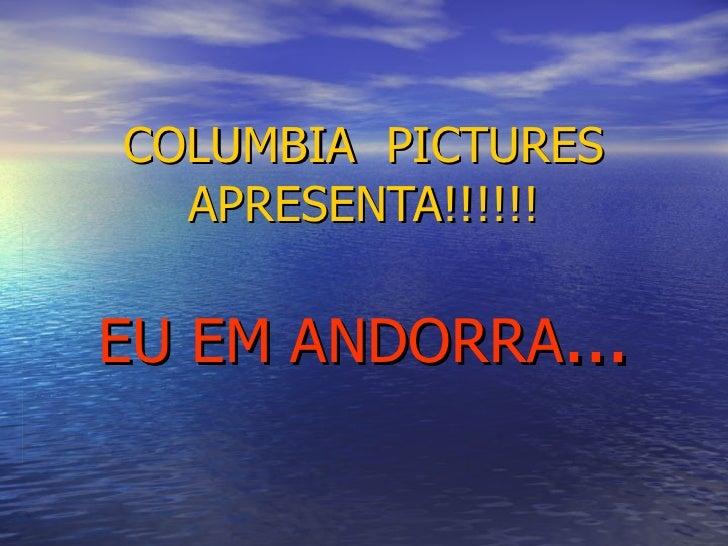 COLUMBIA  PICTURES APRESENTA!!!!!! EU EM ANDORRA ...