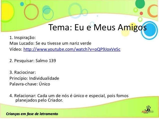 1. Inspiração:Max Lucado: Se eu tivesse um nariz verdeVídeo: http://www.youtube.com/watch?v=oQP9JoxVeSc2. Pesquisar: Salmo...