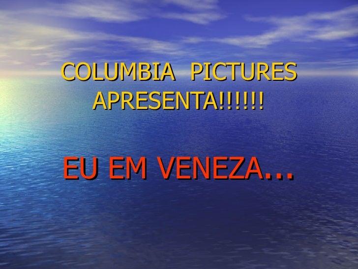 COLUMBIA  PICTURES APRESENTA!!!!!! EU EM VENEZA ...