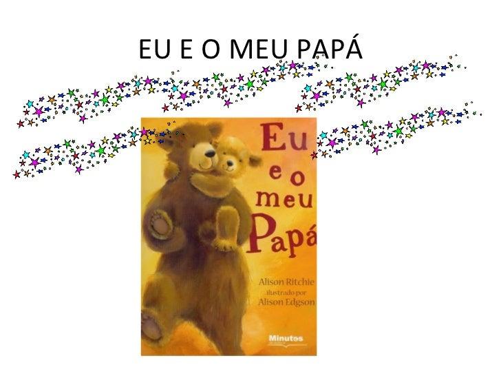 EU E O MEU PAPÁ