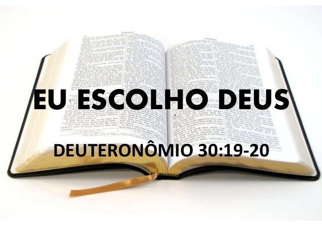 EU ESCOLHO DEUS DEUTERONÔMIO 30:19-20
