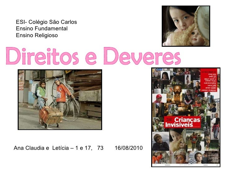 Direitos e Deveres Ana Claudia e  Letícia – 1 e 17,  73  16/08/2010 ESI- Colégio São Carlos Ensino Fundamental Ensino Reli...