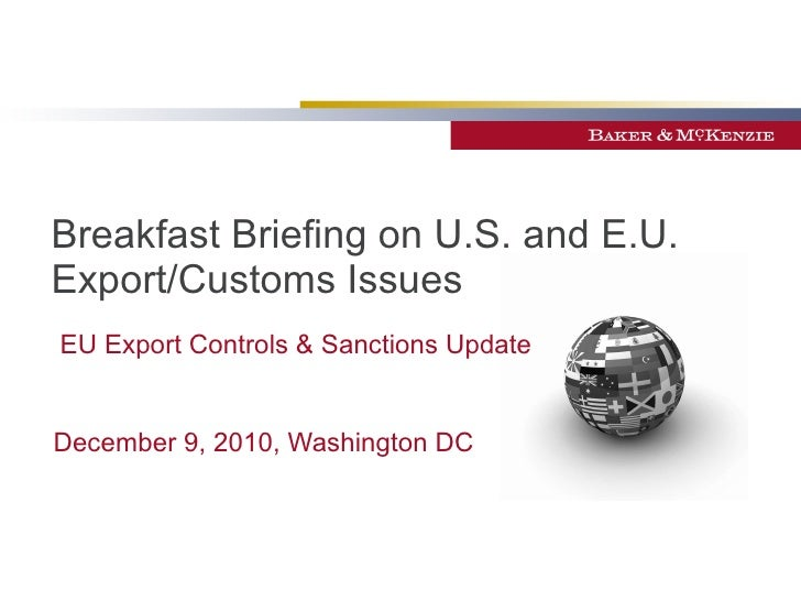 Breakfast Briefing on U.S. and E.U. Export/Customs Issues  December 9, 2010, Washington DC EU Export Controls & Sanctions ...