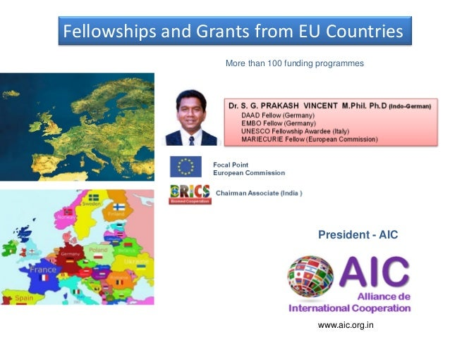 Fellowships and Grants from EU Countries President - AIC www.aic.org.in More than 100 funding programmes