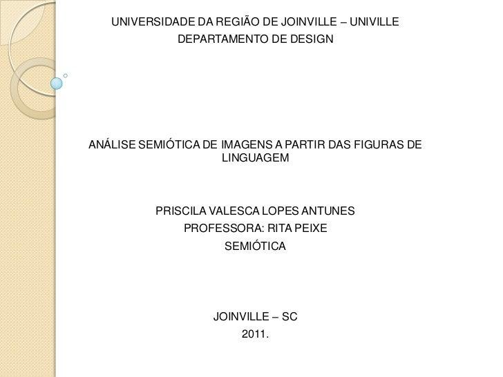 UNIVERSIDADE DA REGIÃO DE JOINVILLE – UNIVILLE             DEPARTAMENTO DE DESIGNANÁLISE SEMIÓTICA DE IMAGENS A PARTIR DAS...