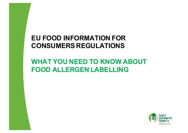 EU  FOOD  INFORMATION  FOR   CONSUMERS  REGULATIONS WHAT  YOU  NEED  TO  KNOW  ABOUT   FOOD  ALLERGEN  LABELLING