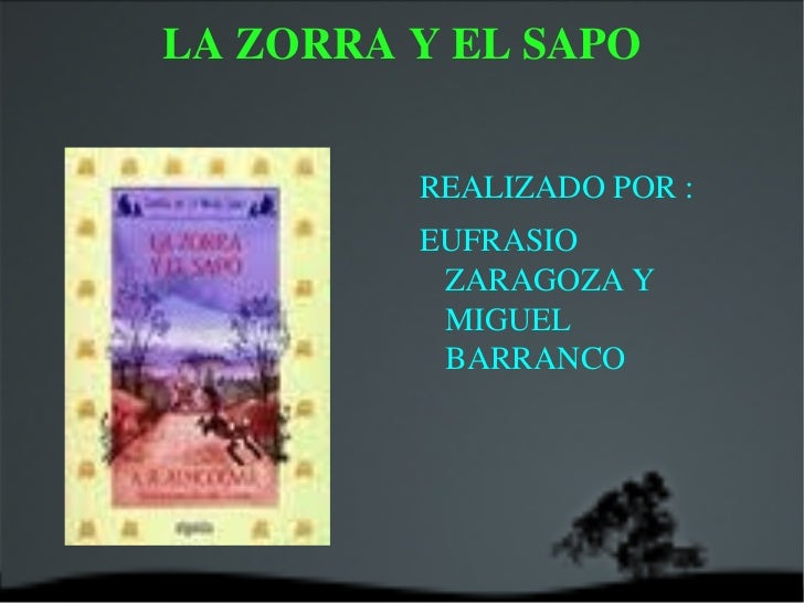 LA ZORRA Y EL SAPO <ul><li>REALIZADO POR :