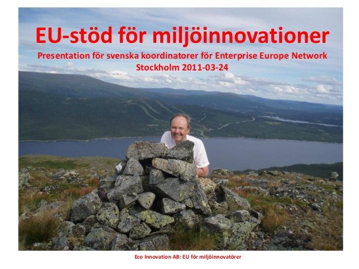 EU-stöd för miljöinnovationerPresentation för svenska koordinatorer för Enterprise Europe Network                       St...