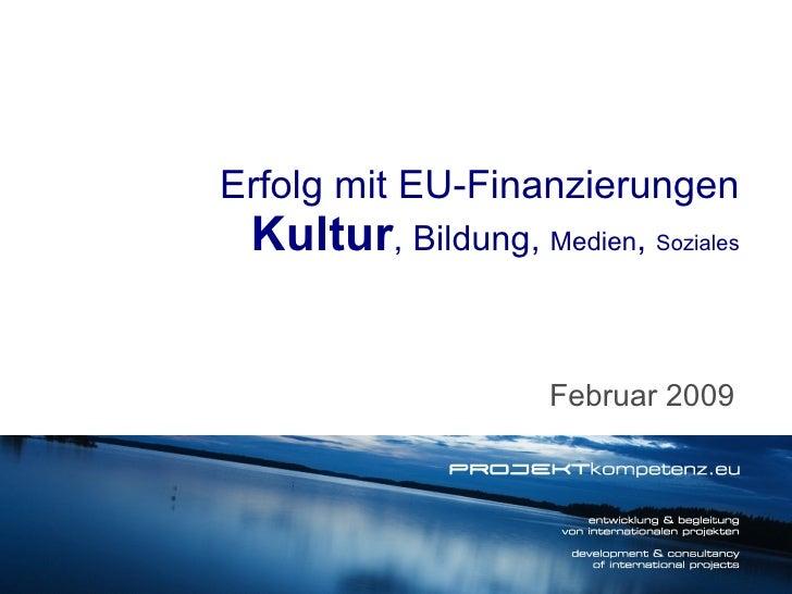 Februar 2009 Erfolg mit EU-Finanzierungen Kultur , Bildung,  Medien ,  Soziales