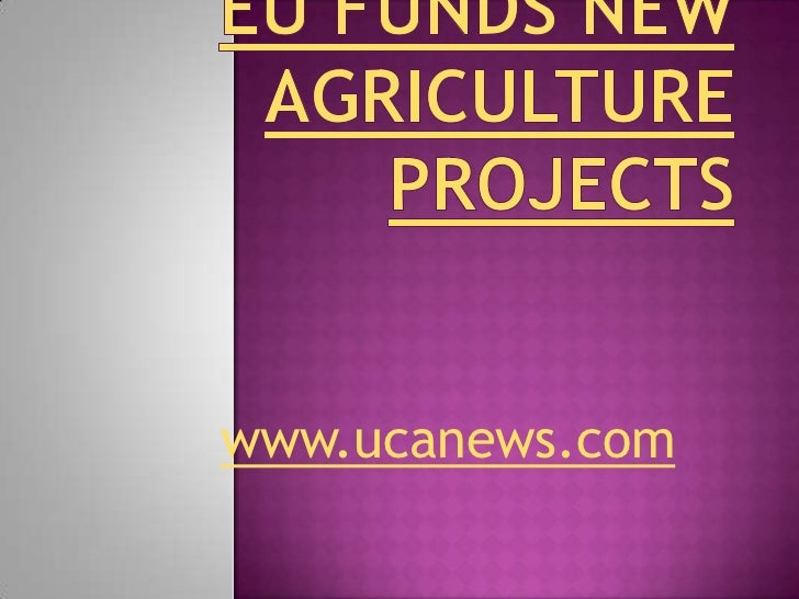 EU funds new agriculture projects<br />www.ucanews.com<br />