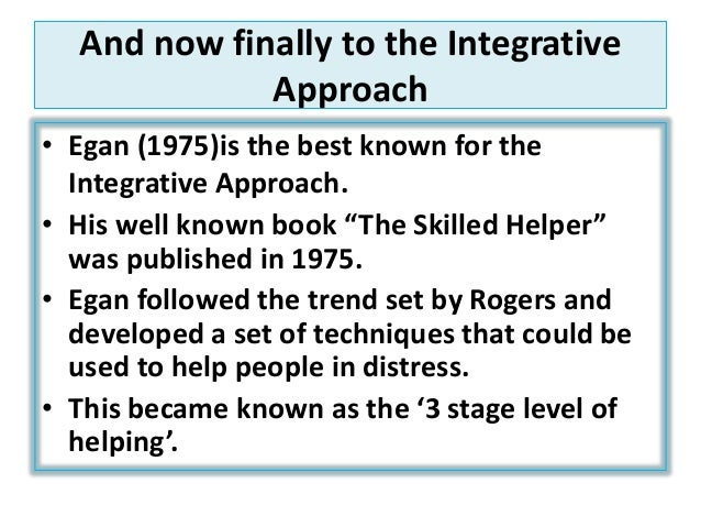 key concepts of gerard egan s skilled helper model Gerard egan and new co-author robert j reese emphasize the power of basics, which are the key  egan's the skilled helper, 11th by gerard egan.