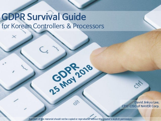 1 GDPR Survival Guide for Korean Controllers & Processors Any part of this material should not be copied or reproduced wit...