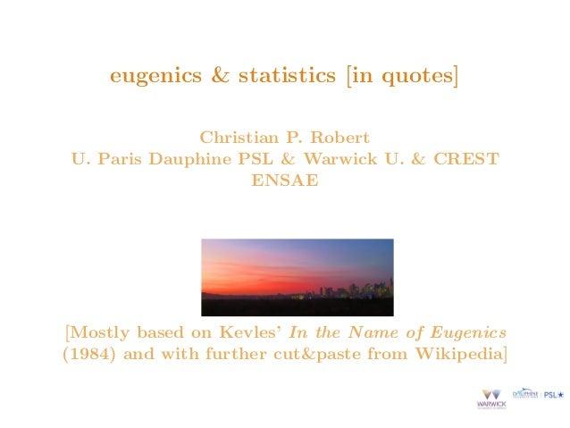 eugenics & statistics [in quotes] Christian P. Robert U. Paris Dauphine PSL & Warwick U. & CREST ENSAE [Mostly based on Ke...
