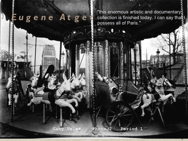"""Eugene Atget Gaby Velez  Photo 2  Period 1 """"this enormous artistic and documentary collection is finished today. I ca..."""