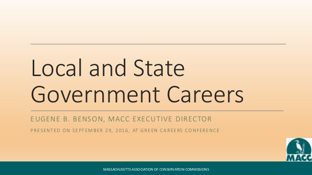Local and State Government Careers EUGENE B. BENSON, MACC EXECUTIVE DIRECTOR PRESENTED ON SEPTEMBER 29, 2016, AT GREEN CAR...