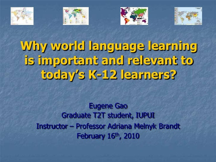 Why world language learning is important and relevant to today's K-12 learners?<br />Eugene Gao<br />Graduate T2T student,...