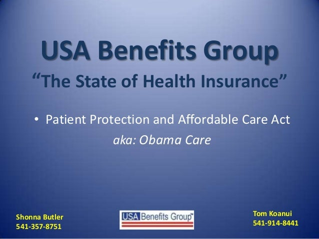 "USA Benefits Group""The State of Health Insurance""• Patient Protection and Affordable Care Actaka: Obama CareTom Koanui541-..."