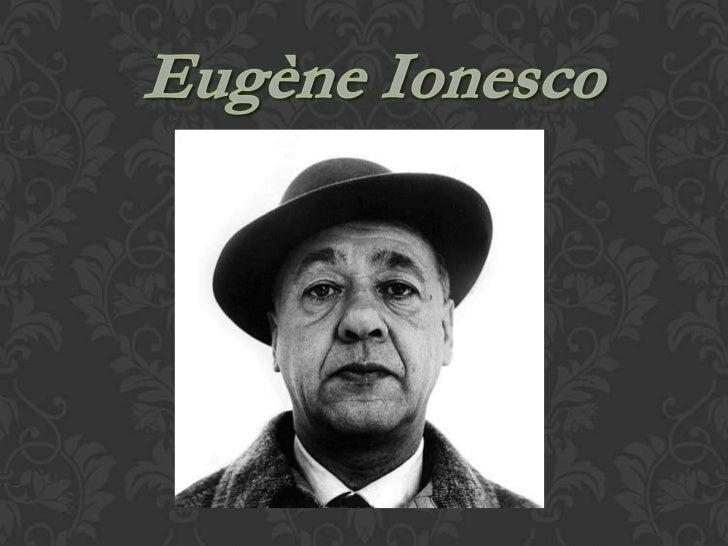 Dramaturge francais dorigine roumaineEugène Ionesco était un grand dramaturgefrançais du 20e siècle et un desreprésentants...