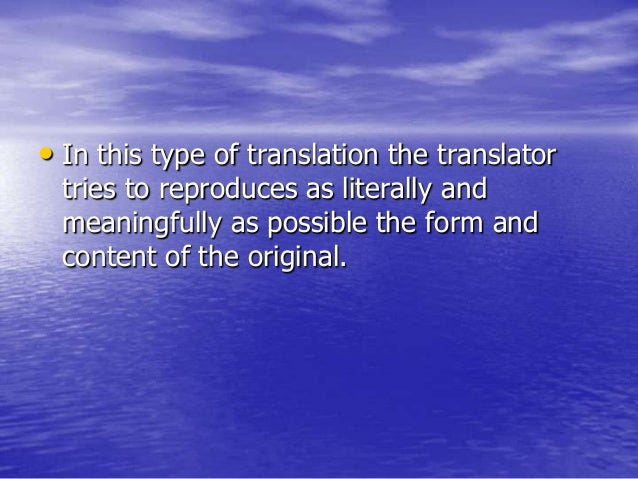 • In this type of translation the translator tries to reproduces as literally and meaningfully as possible the form and co...