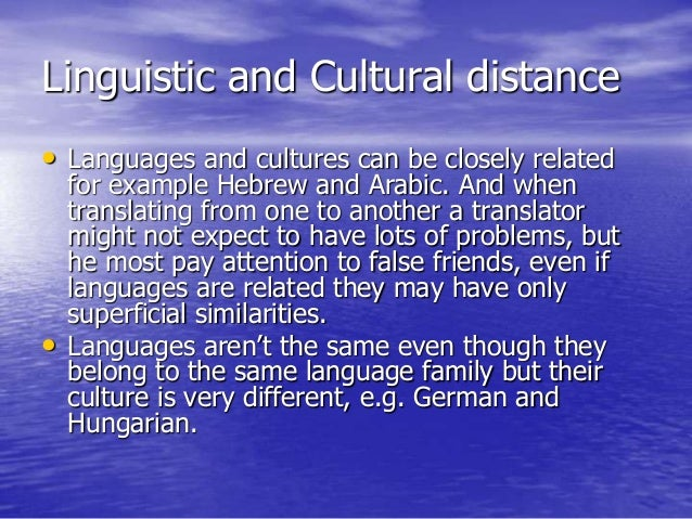 Linguistic and Cultural distance • Languages and cultures can be closely related for example Hebrew and Arabic. And when t...