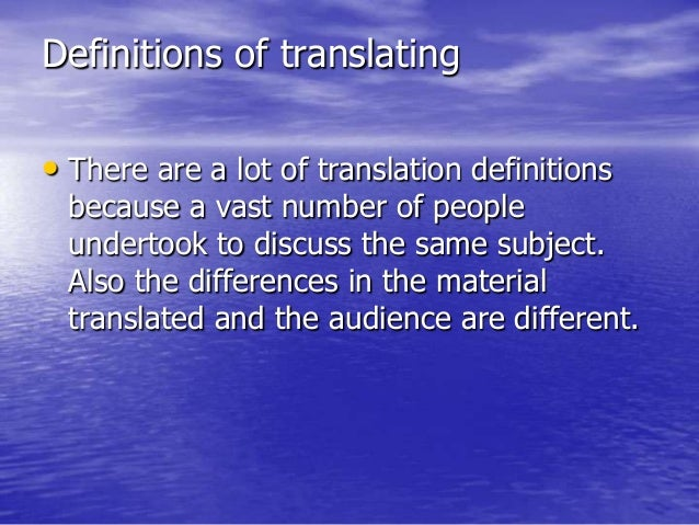 Definitions of translating • There are a lot of translation definitions because a vast number of people undertook to discu...