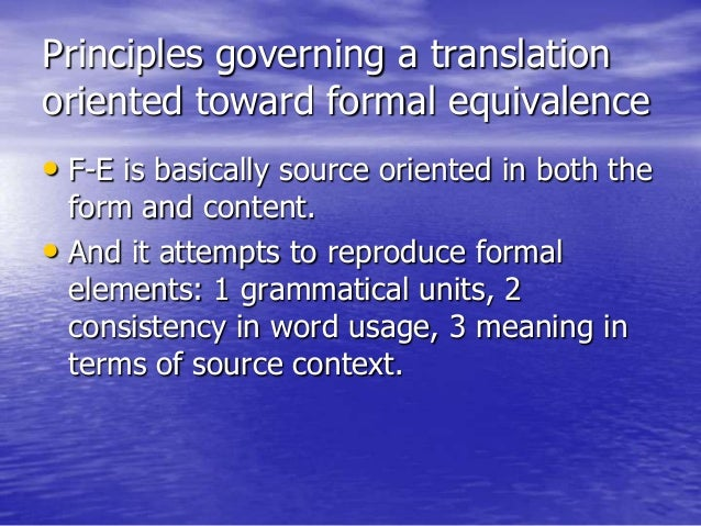 Principles governing a translation oriented toward formal equivalence • F-E is basically source oriented in both the form ...