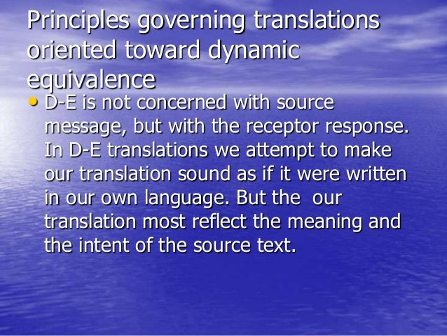 Principles governing translations oriented toward dynamic equivalence • D-E is not concerned with source message, but with...