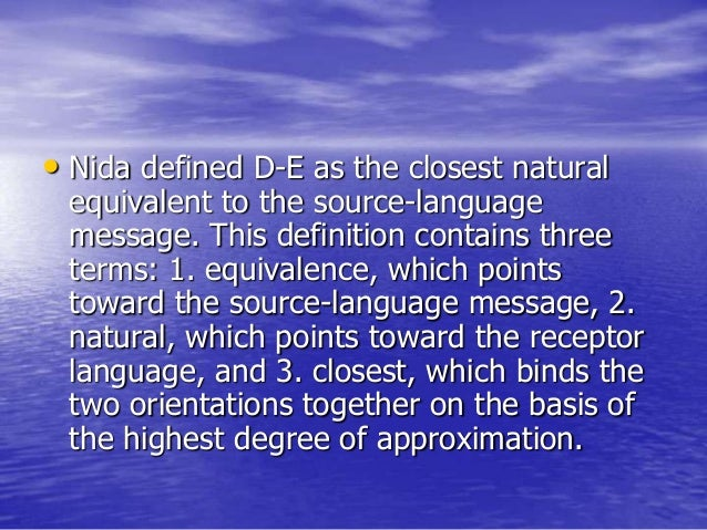 • Nida defined D-E as the closest natural equivalent to the source-language message. This definition contains three terms:...