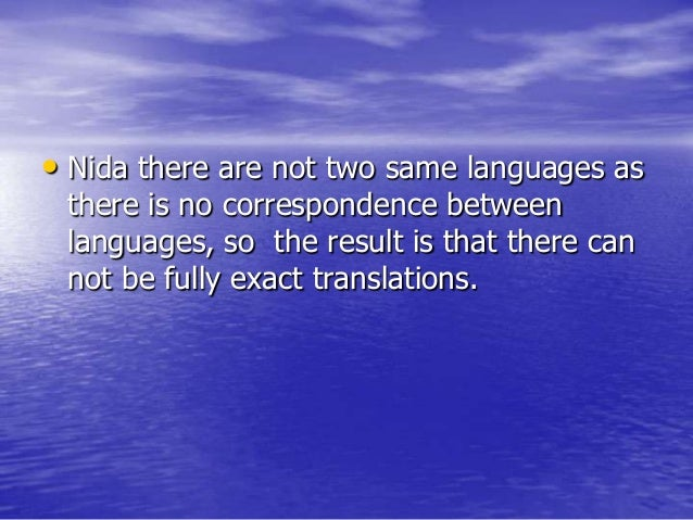 • Nida there are not two same languages as there is no correspondence between languages, so the result is that there can n...