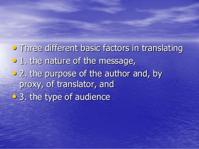 • Three different basic factors in translating • 1. the nature of the message, • 2. the purpose of the author and, by prox...