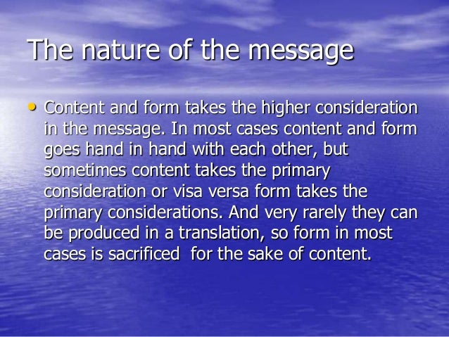 The nature of the message • Content and form takes the higher consideration in the message. In most cases content and form...