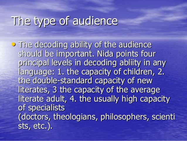 The type of audience • The decoding ability of the audience should be important. Nida points four principal levels in deco...