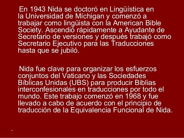eugene nida Eugene a nida, a linguist and baptist minister who spurred a babel of bibles, recruiting and training native speakers to translate scripture into a host of languages around the world, died on aug 25 at his home in madrid he was 96 the american bible society, his longtime employer, announced the death.