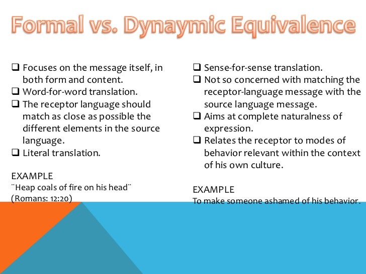 dynamic and formal equivalence 2 essay Dynamic equivalence, also called 'functional equivalence', focuses on having an equivalent effect on the receptor in other words, the relationship between receptor and message should be substantially the same as that which existed between.