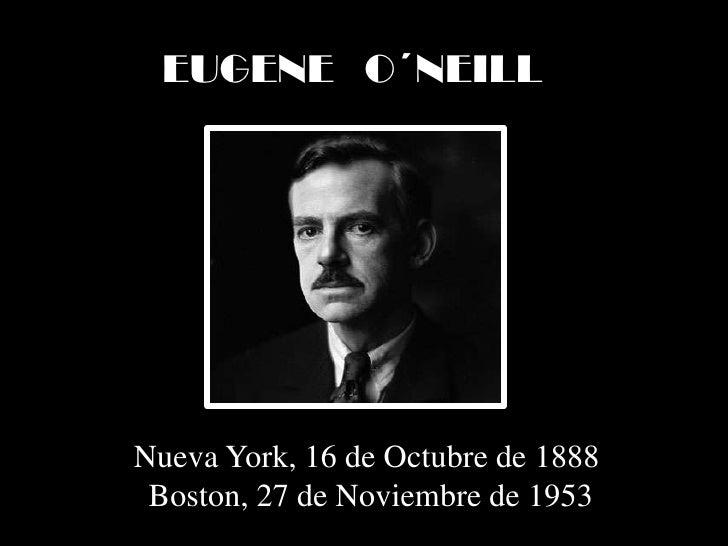 EUGENE   O´NEILL<br />Nueva York, 16 de Octubre de 1888<br /> Boston, 27 de Noviembre de 1953<br />