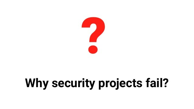 Why security projects fail? ?